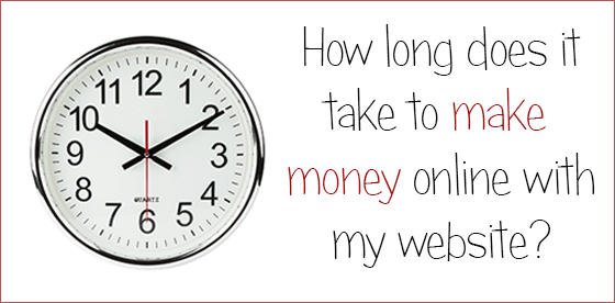how long does it take to make money?